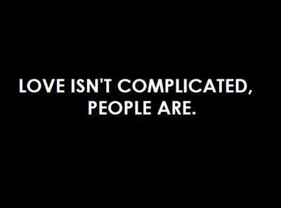Love isn't conplicated, people are.