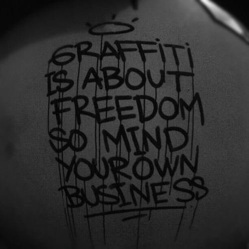 graffquotes:  Graffiti is about freedom so mind your own business