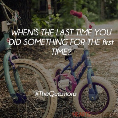 When's the last time you did something for the first time? #thequestions #life #heartsconverse