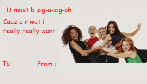 U must b zig-a-zig-ah. Cauz u r wut I really really want.