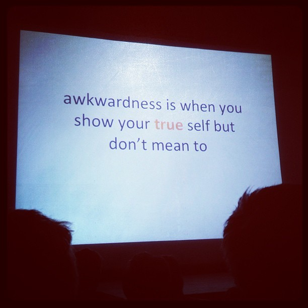 embrace the awkward.