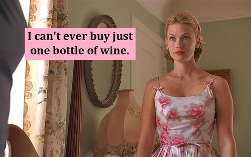 Because I just purchased three bottles of wine. Trust me—I needed them.