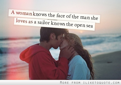 dolliecrave:  A woman knows the face of the man she loves as a sailor knows the open sea