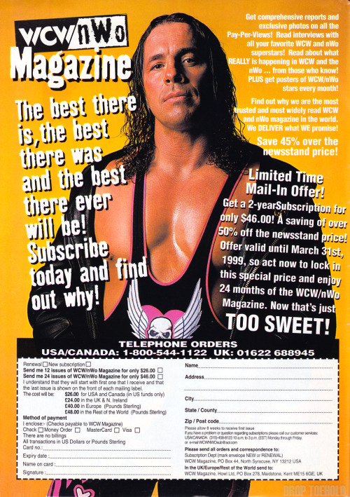 WCW/nWo Magazine Subscription Advert [1998] Remember everyone, you have until March 31st to get in on this special price! Fill the forms out and send your monies in! Related: Goldberg WCW/nWo Magazine Subscription Advert [1998]