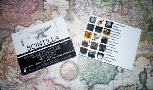 Postcards are in! SCINTILLA is an exhibition that will feature work by the talented metalsmithing crew of Rhode Island College. The reception will be held on Friday May 31st from 7pm to 9pm at MACHINES WITH MAGNETS  400 Main Street Pawtucket, Rhode Island 02860 FREE ENTRY! Donations accepted! Food, cash bar, and fantastic artwork! If you're unable to make it to the reception there will be alternate viewing dates:Saturday June 1st from 12pm to 6pm & Monday June 3rd from 12pm to 9pm