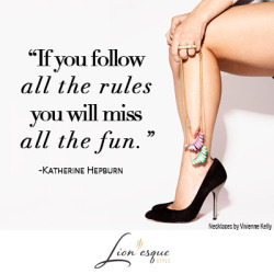 Wise words!  lionesque:  If you follow all the rules, you miss all the fun.  #FF