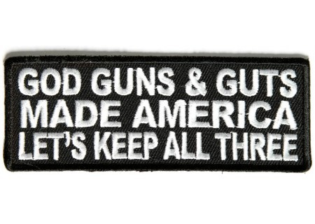 biker-patches:  God Guns and Guts made America let's keep all three
