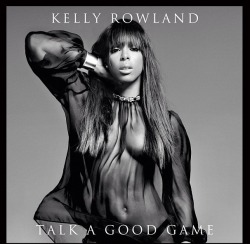 "Kelly Rowland ""Talk A Good Game"" album cover. Hello! Work Ms. Rowland"