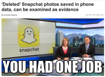 collegehumor:   Snapchat - you had one job! ksl.com/?sid=25106057 — Jeff Rubin (@JeffRubinShow) May 9, 2013