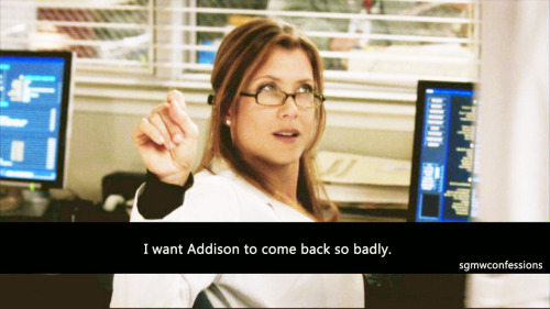 I want Addison to come back so badly.