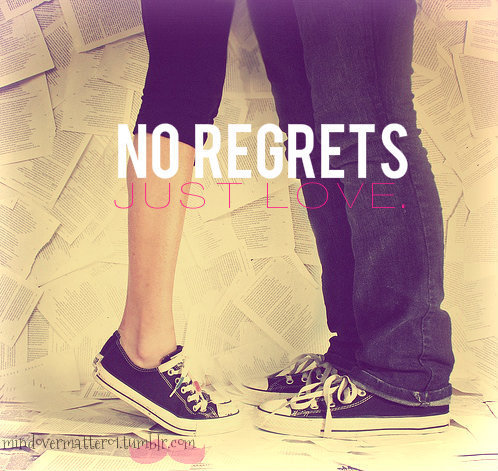 No Regrets. Just LOVE LOVE LOVE