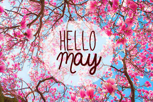 Welcome May | via Facebook on @weheartit.com - http://whrt.it/18ug0vB