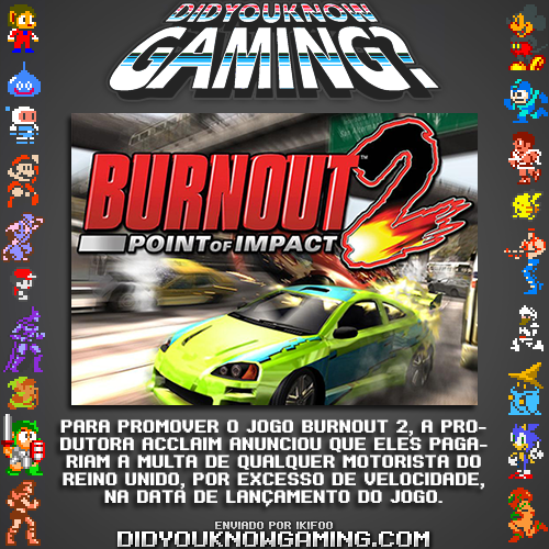 Burnout 2: Point of Impact. Anexo: http://www.theregister.co.uk/2002/10/04/uk_govt_slams_irresponsible_speed/