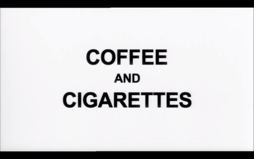 Coffee and Cigarettes (2003)Director: Jim Jarmush
