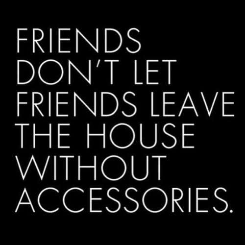 True Story! No #outfit is complete without accessories! #quoteoftheday #qotd #quote #lifelessons #style #fashion #fashionblogger #styleblogger #accessories  #wordsofwisdom #wordstoliveby