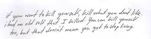 If you want to kill yourself, kill what you don't like.  I had an old self that I killed. You can kill yourself too, but that doesn't mean you got to stop living.  Vargus, Archie's Final Project