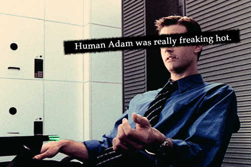 Human Adam was really freaking hot.