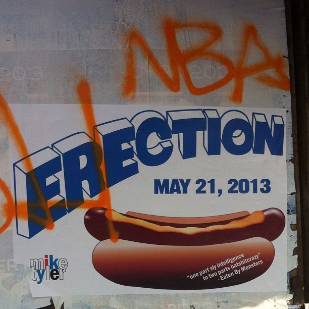 Erection: May 21st, 2013 #miketyler #streetads #erection