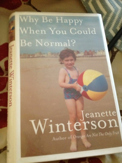 #26in2013 Why be happy when you could be normal? by Jeanette Winterson. Sad, complex, insightful, vulnerable, brave.