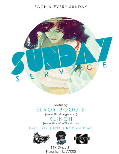 "TODAY!!!! 1-5p 114 Gray St. Houston, Tx 77002 ""Sunday Service"" Day Party! with: ELROY BOOGIE & KLINCH 21+ 