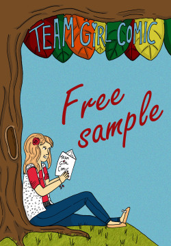 teamgirlcomic:  To celebrate Free Comic Book Day, we're giving away a 22 page sample of some of the stories from the first 6 issues of Team Girl Comic! Download the pdf here   Help yourself! This weekend only.