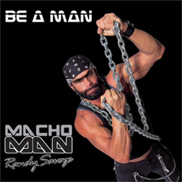 """Macho Man"" Randy Savage - ""Be a Man"""