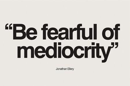 New Post has been published on http://www.motivationblog.org/be-fearful-of-mediocrity/