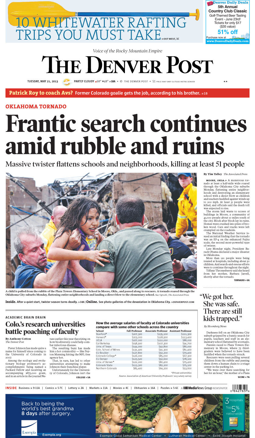 FRONT PAGE: A monstrous tornado at least a half-mile wide roared through the Oklahoma City suburbs Monday, flattening entire neighborhoods and destroying an elementary school with a direct blow as children and teachers huddled against winds up to 200 mph. At least 51 people were killed, and officials said the death toll was expected to rise. FULL STORY PHOTOS LIVE BLOG