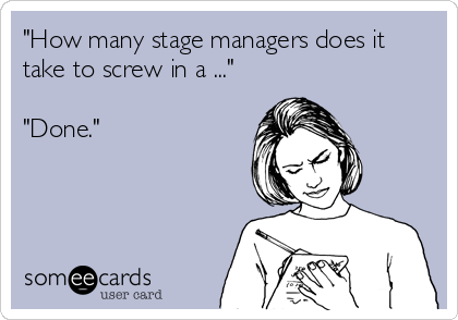 theatretime:  Applies to most techies.