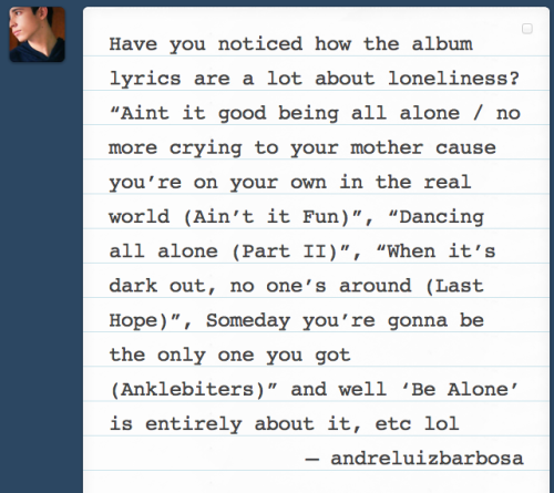istillloveparamore:  yes!! and that's honestly the best part of this album - not enough people write songs about being alone, and realizing that it can be okay and oftentimes beneficial to be on your lonesome