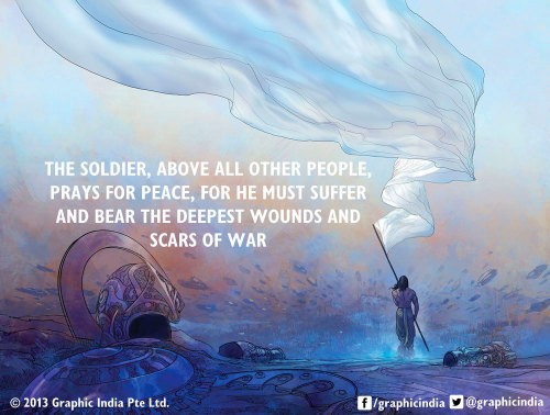 """The soldier, above all other people, prays for peace, for he must suffer and bear the deepest wounds and scars of war."""