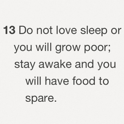 Proverbs 20:13 for whoever needed to hear it. #2013