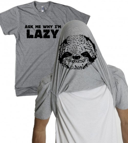 Gimme this right now. (via Sloth t shirt | turn into a sloth filp tshirt)