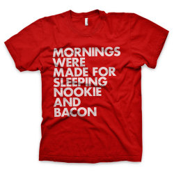 "betype:  ""Mornings were made for sleeping, nookie and bacon"" t-shirt in the WORDS BRAND™ US Store and EU Store. Follow WORDS BRAND™ for more type tees and quotes."