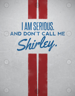 I am serious. And don't call me Shirley. 14x18 poster.