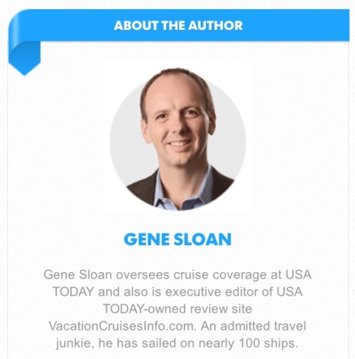 merlin:   Gene Sloan oversees cruise coverage at USA TODAY and also is executive editor of USA TODAY-owned review site VacationCruisesInfo.com. An admitted travel junkie, he has sailed on nearly 100 ships.  Don't you tell me there aren't interesting jobs out there.  Newsroom jobs for the win!