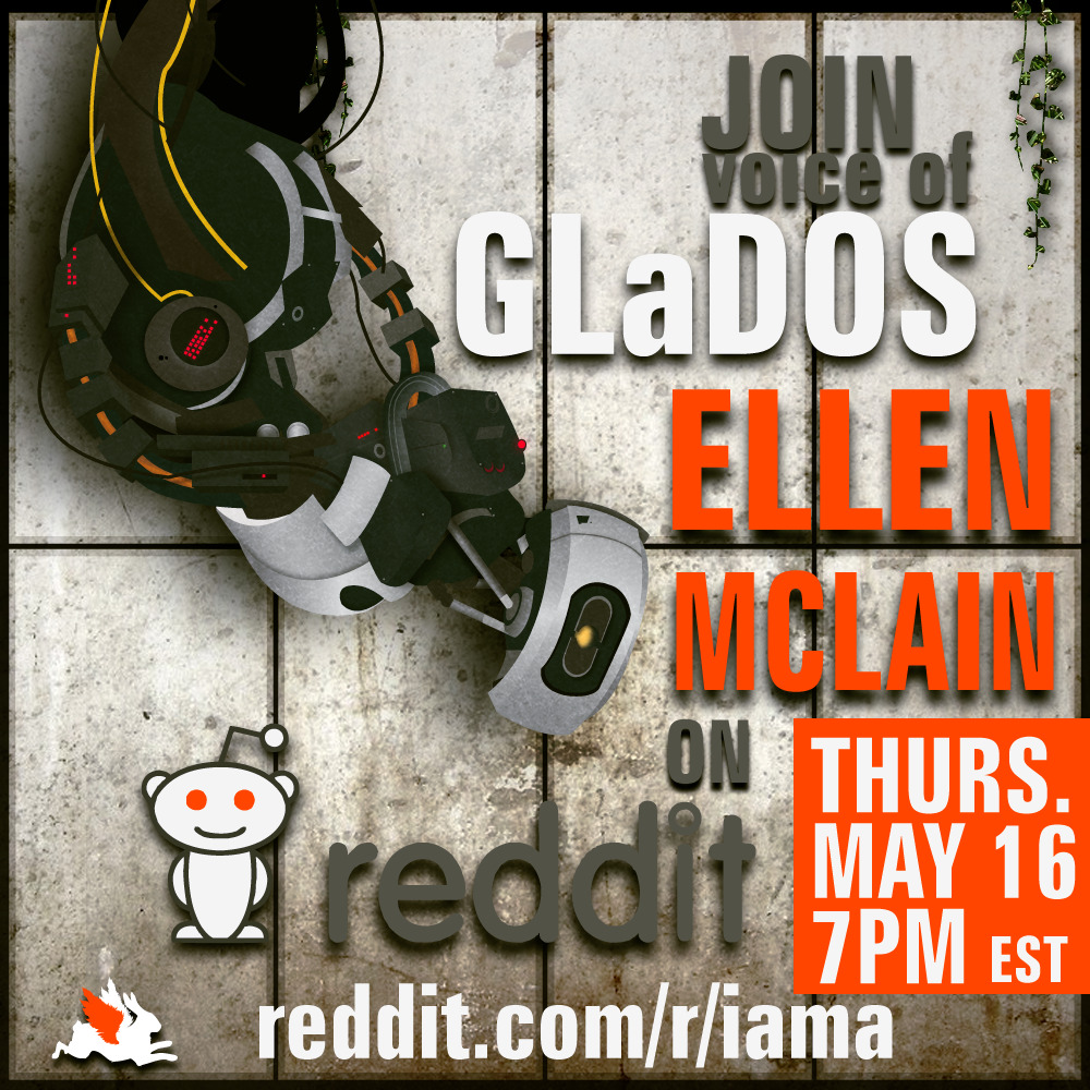 fuckyeahv4lve:  Voice of GLaDOS & The Administrator, Ellen McLain, will be on reddit's IAmA on Thursday, May 16th at 7p EST to take any and all questions.