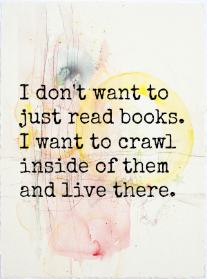 "booksdirect:  ""I don't want to just read books. I  want to crawl inside of them and live there."""