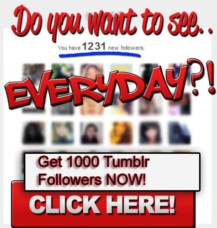 addybodley63:  Click Here To Get 1000 Tumblr Followers Now