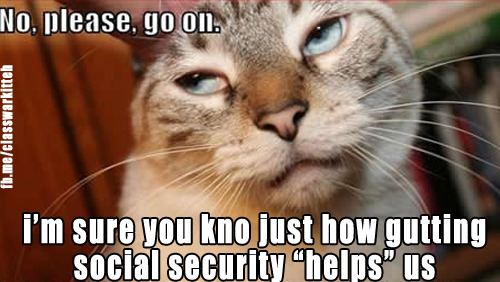 Condescending cat finds it enthralling how Obama thinks Social Security is costing us money when under the law it cannot contribute to the on-budget deficit. It can only spend money that has been collected from the designated payroll tax or from the investment of past surpluses.