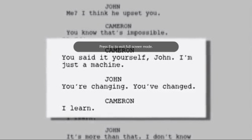 thelexyz:  Extended version of the scene where Cameron tells John: You said it yourself, John. I'm just a machine. John: You're changing. You've changed. Cameron: I learn. John: It's more than that. I don't know… .
