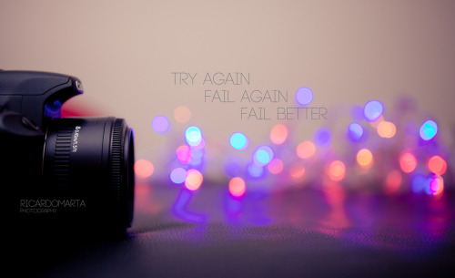 Ever tried? Ever failed?  No matter.  Try Again. Fail again. Fail better.  Samuel Beckett
