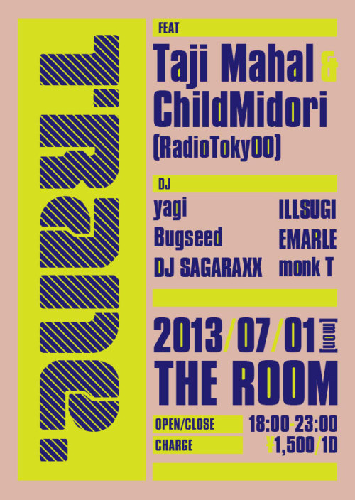 2012/07/01(Mon) Trane. @ The Room[feat]Taji Mahal & ChildMidori (RadioToky00)+YAGIBUGSEEDDJ SAGARAXXEMARLEILLSUGIMONK T[OPEN] 18:00[CLOSE] 23:00[Charge] 1,500/1D