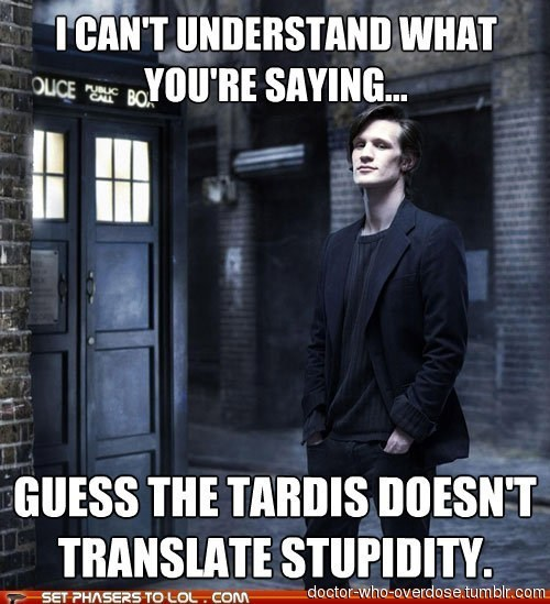 doctor-who-overdose:  My new favorite comeback!Click for the best DoctorWho tumblr ever.