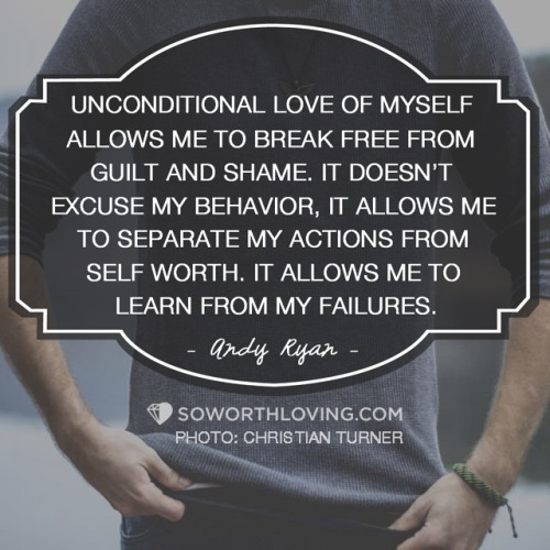NEW POST Click Here to read the full post by Andy! To me, unconditional love was something that was practiced outwardly towards others. It was never an inward practice. I can love myself, as long as I don't have that extra cupcake or as long as I get my tasks done. I can love myself just fine if I stay the course and don't get pulled into another direction. When this happens, the enemy of self worth, guilt, steps in and tries to consume me with it's lies. Trying to make me believe that because I failed, that I'm somehow diminished, that I've devalued myself in some way. It's a lie, and I need to realize this. Unconditional love of myself allows me to break free from guilt and shame. It doesn't excuse my behavior, it allows me to separate my actions from my self worth. It allows me to learn from my failures without judgment.
