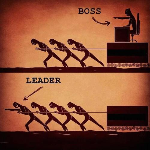 hurmoth:  The difference between being a Boss and being a Leader.