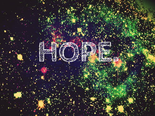 HOPE. Photo all made by me.