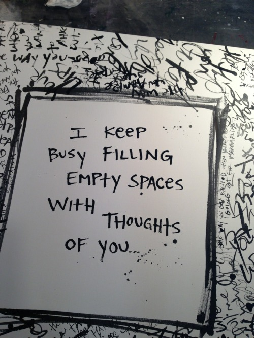 """I keep busy filling empty spaces with thoughts of you…"" -bethany bARTon"