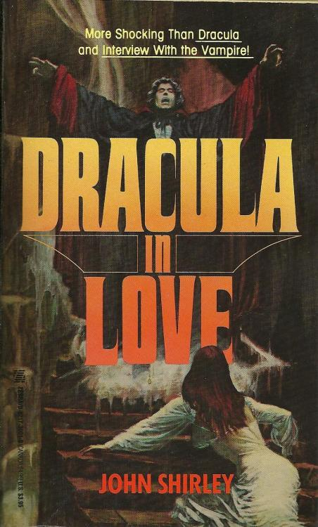 "remy-the-impaler:  toomuchhorrorfiction:  Dracula in Love by John Shirley Zebra Books; May 1990 (reprint of '79 edition) Shirley born today, Feb 10, in 1953  I really should read this. Just look at that cover; 'Oh yeah I'm so totally in love*  ""More shocking than Dracula and Interview with Vampire"". It is a shock when Dracula is in love, yes. :D"