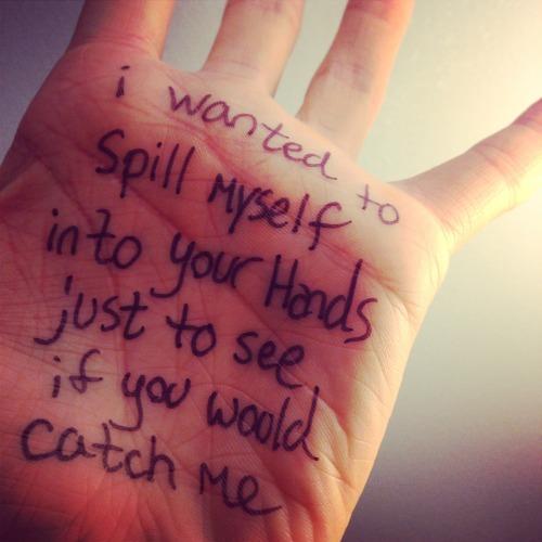 hands spill inkskinned catch me